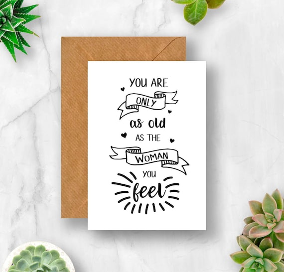 You Are Only As Old The Woman Feel Card Birthday