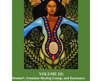 Queering Herbalism Encyclopedia- Volume 3: Women*, Feminine Healing Energy and Resistance Part 1&2