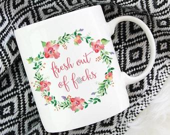 Fresh out of F*cks Mug   Mature content   11oz White Ceramic Coffee Mug   Tea Mug   Office Decor   Watercolour Florals   Gift for Her