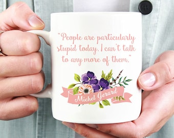 Gilmore Girls Mug   Michel Gerard Quote   11oz White Ceramic Coffee Mug   People are particularly stupid today   Gift for Her