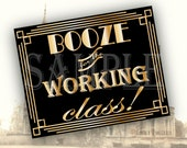BOOZE for the WORKING CLASS! Sign Printable ~ Roaring 20s Prohibition Art Deco Gatsby Party ~ Gold Black Wedding Speakeasy New Year's Event