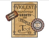 "Violent Robots Printable Sign ~ 8.5X11"" JPEG ~ Wild West Aged Download ~ ""Murderous robots are people too!"" ~ Western TV Movie Party Decor"