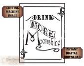 "Drink More Moonshine Files Set ~ svg, pdf, png, eps, dxf Bootlegger 8.5x11"" Cutting Machine Black Text Image Sublimation Transfer Design"