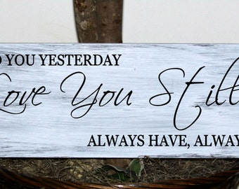 Primitive - Loved you yesterday, love you still, always have, always will wedding sign
