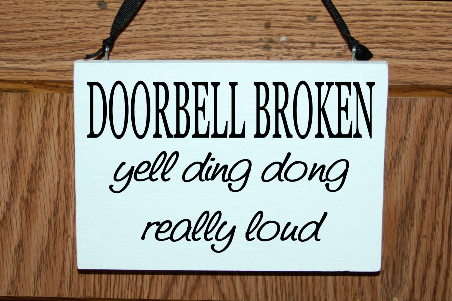 Funny - Doorbell broken yell ding dong really loud wood sign/door hanger
