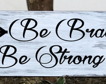 Be Brave Be Strong wood sign with arrows