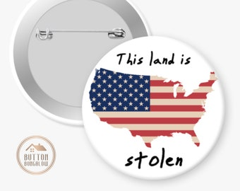 """This Land Is Stolen   We Live On Stolen Native Lands   Indian Country   1.25"""" or 2.25"""" Pinback Button or 2.25"""" Magnet"""
