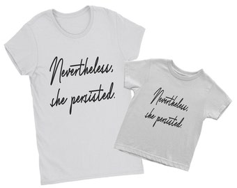 Nevertheless She Persisted- She Persisted - Womens Rights Shirts - Mommy Me Shirts - Gift For Her- Free Speech - Girl Power - Pop Culture T