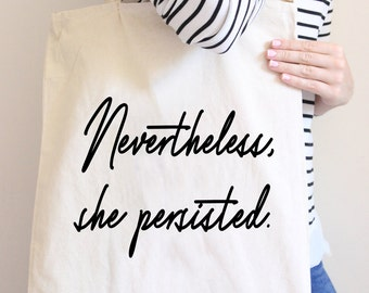 Nevertheless She Persisted - Womens Gift - Persisted Tote - Gift For Her - Political Gift - Trendy Gifts - She Persisted - Gift under 20