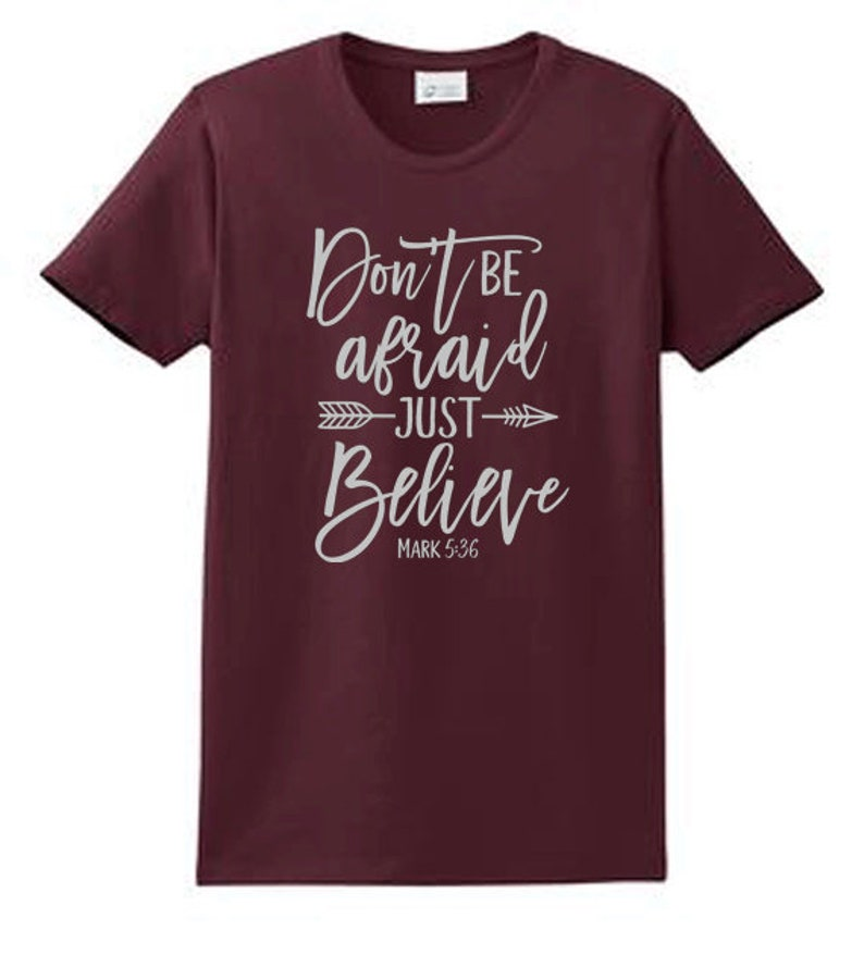 82cb09aa932 Don t Be Afraid Just Believe Christian Faith T Shirts
