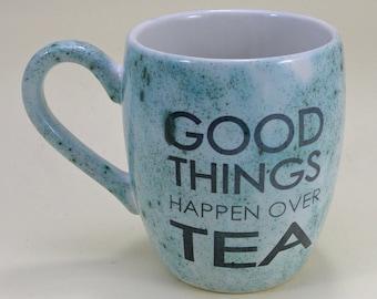 Good things happen over tea Mug handmade Tea mug coffee mug beer mug  Food safe Lead free Glaze