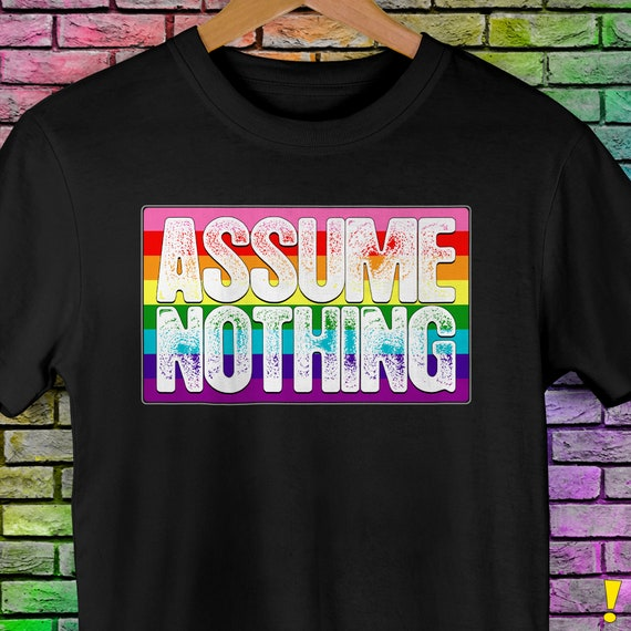 Assume Nothing Gilbert Baker Original LGBTQ Gay Pride Flag Premium Unisex T-Shirt
