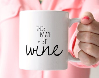 Funny Coffee Mug | This May Be Wine Mug | Gift for Coworker | Funny Mug for Her | Funny Mom Mugs