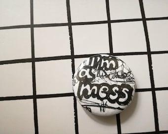 I'm a mess - pin badge button