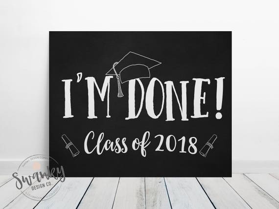 i m done graduation sign class of 2018 sign printable etsy