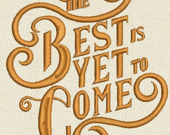 """The Best Is Yet To Come """"Quote"""" Embroidery Design Instant Download 1 Size Only"""