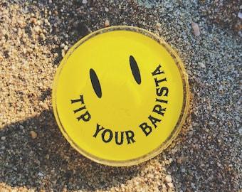 Tip Your Barista Smiley Face Acrylic Pin