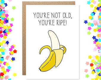 Funny Birthday Card, Banana Card, You're Not Old, You're Ripe, Birthday Puns, Pun Birthday Card, Over The Hill, Getting Older, Pun Cards
