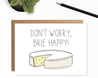Cute Cheese Encouragement Card, Don't Worry Brie Happy, Sympathy Card, Cheese Lover, Cheerful Card, Just Because, Foodie Card, Funny Puns