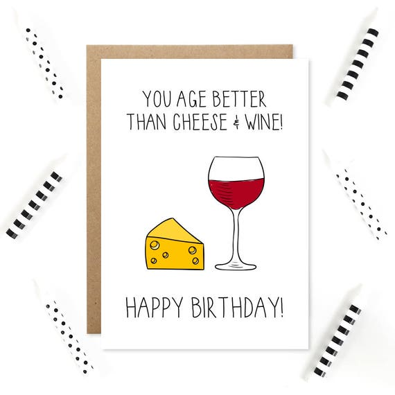 You Age Better Than Cheese Funny Birthday Card Wine Birthday Etsy