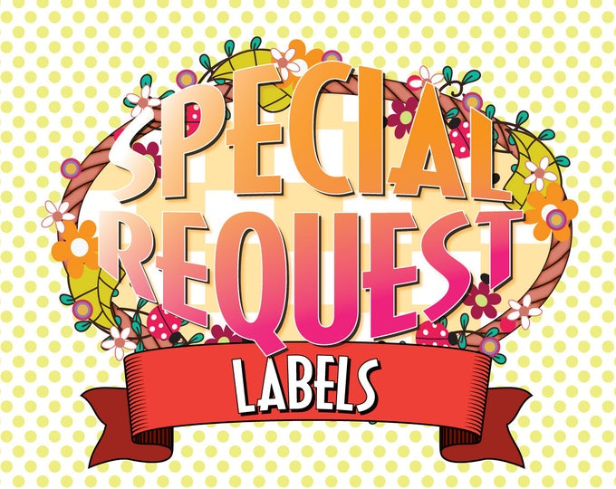 Special Request Labels Very Small Quantitis, Custom Designs, Names and Sizes Added, Uncut