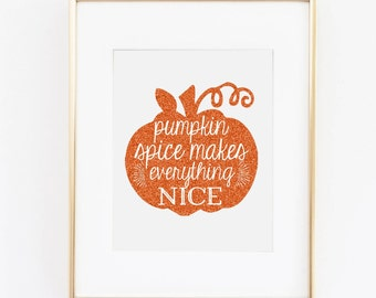 """Pumpkin Spice Makes Everything Nice //  Printable Art // Instant Download // 8""""x10"""""""