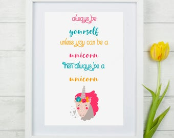 Always be yourself unless you can be a unicorn then always be a unicorn. Unicorn print. Unicorn quote. Unicorn Gift. Unicorn Home Decor.