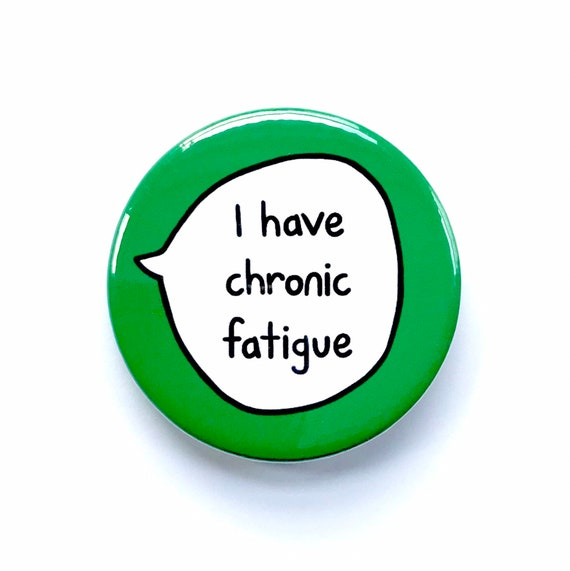 I Have Chronic Fatigue - Pin Badge Button