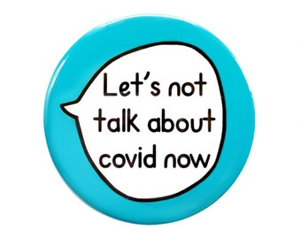Let's Not Talk About Covid Now - Pin Badge Button