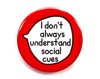 I don't always understand social cues - Autism. Neurodiversity - Pin Badge Button
