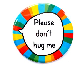 Large Please Don't Hug Me - Don't Touch Pin Badge Button