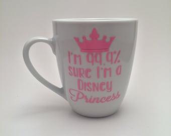 I'm 99.9% Sure I'm a Disney Princess Coffee Mug, Disney Coffee Mug, Princess Coffee Mug