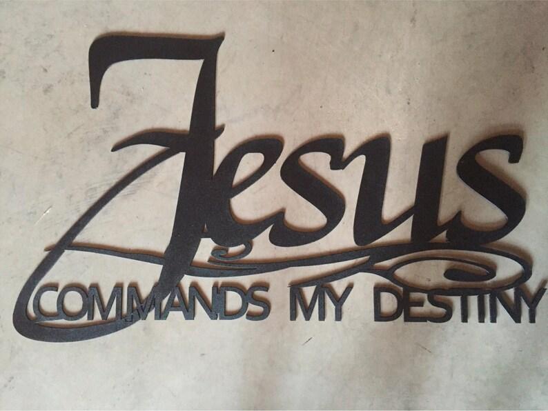 JESUS COMMANDS My DESTINY, metal wall words