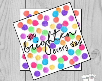 Printable Tags, You Brighten Every Day, Instant Download, Girlfriend Tags, Teacher Tags, Lunchbox Note, Student Tag, Friendship, Square Tags