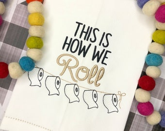 This is how we Roll  Embroidered Hand Towel, Bathroom Hand Towel, Decorative Towel, Toilet Paper Huck Towel, Cotton Hand Towel
