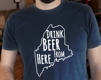 Craft Beer Maine- ME- Drink Beer From Here Shirt