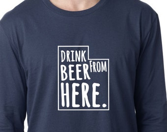 Craft Beer Utah- UT- Drink Beer From Here™ Long Sleeve Shirt