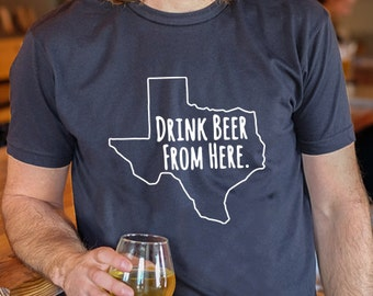 Craft Beer Texas- TX- Drink Beer From Here Shirt