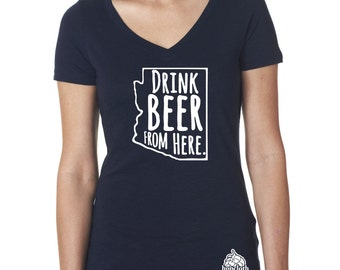 Craft Beer Shirt- Arizona- AZ- Drink Beer From Here- Women's v-neck