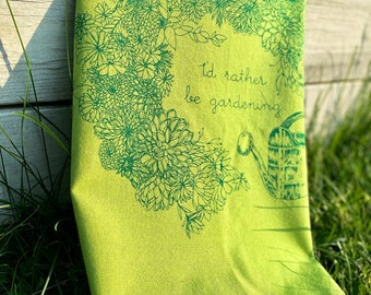 I'D RATHER BE GARDENING hand printed kitchen towel
