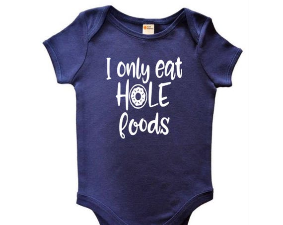 I only eat hole foods onesie