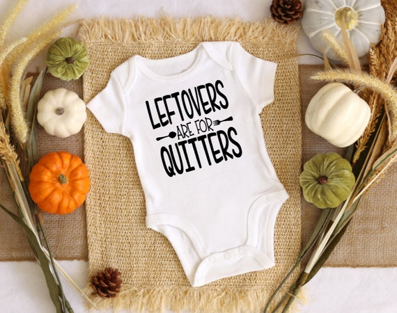 Leftovers are for quitters onesie and bodysuit for thanksgiving