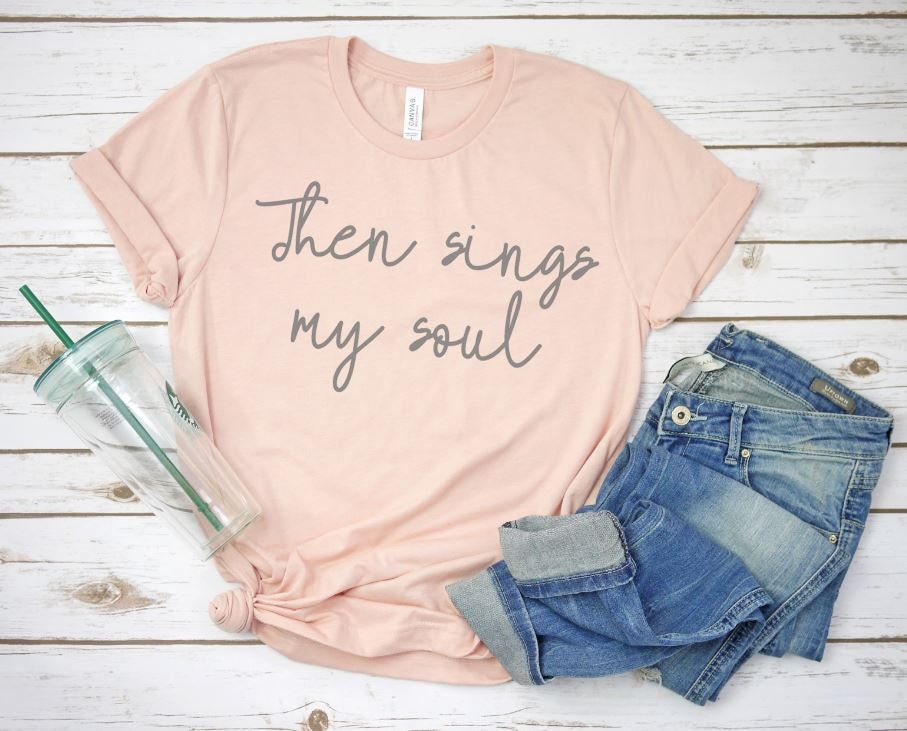 730ad7bd Then sings my soul/religious tee/women's tshirts/graphic tee/August Anchor