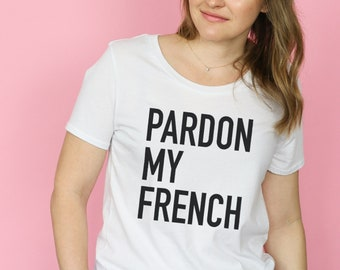 ed4b2e75b2 Pardon My French Tee // graphic tshirt, francophile, Paris, wanderlust,  travel, blogger, blog, study abroad, France, gift, parisian