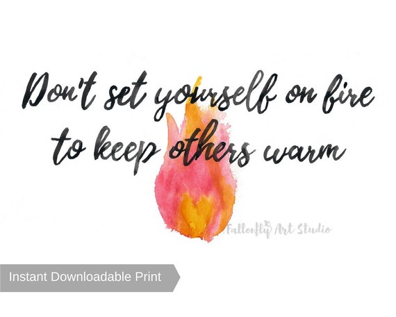 Dont Set Yourself On Fire To Keep Others Warm Instant Etsy