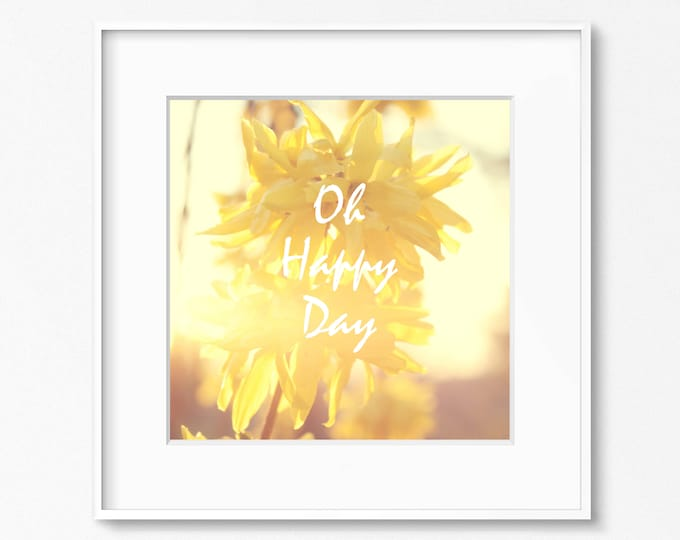 Oh Happy Day Photography Print, Inspirational Wall Art, Kitchen Decor, Yellow Floral Nursery Print, Framed Prophetic Print, Sunshine Canvas