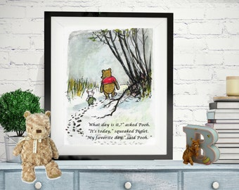 Winnie the Pooh Quotes, Pooh Prints, What day is it, asked Pooh? It's today, squeaked Piglet. My favourite day, said Pooh.