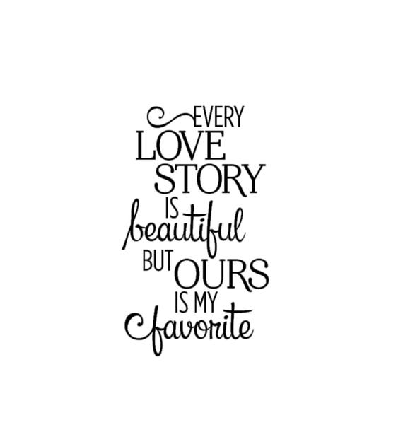 Every Love Story Is Beautiful But Ours Is My Favorite Quote Etsy
