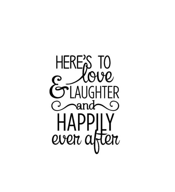 Love And Laughter Quotes Here's to Love Laughter and Happily Ever After Quote | Etsy Love And Laughter Quotes