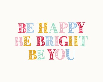 Rainbow - Be happy, Be bright, Be you Print